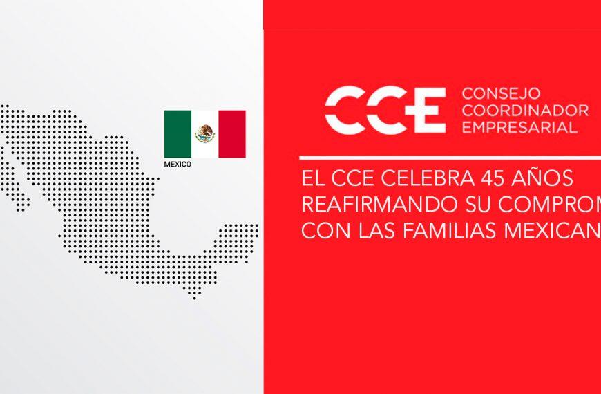 EL CCE CELEBRA 45 AÑOS REAFIRMANDO SU COMPROMISO CON LAS FAMILIAS MEXICANAS