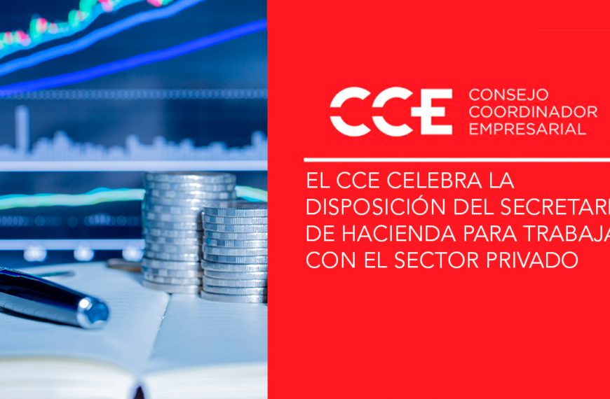 El CCE celebra la disposición del Secretario de Hacienda para trabajar con el sector privado